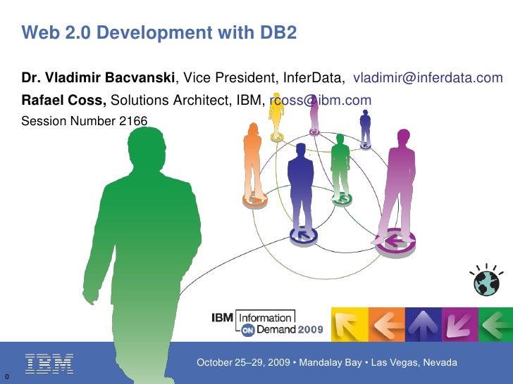 0<br />Web 2.0 Development with DB2 <br />Dr. Vladimir Bacvanski, Vice President, InferData,  vladimir@inferdata.com<br />...
