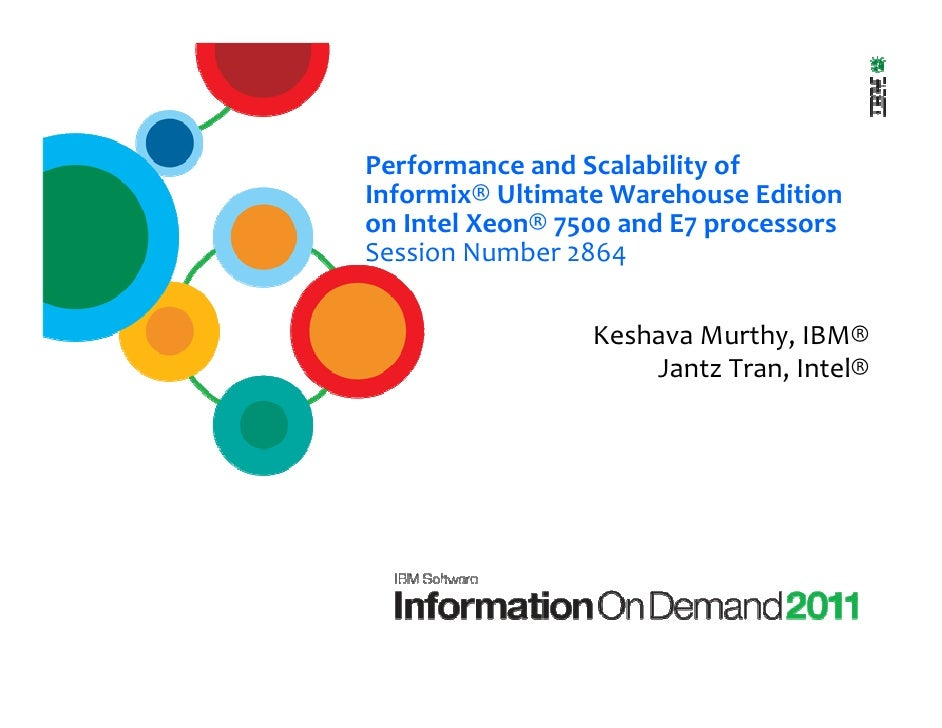 Performance and Scalability ofInformix® Ultimate Warehouse Editionon Intel Xeon® 7500 and E7 processorsSession Number 2864...