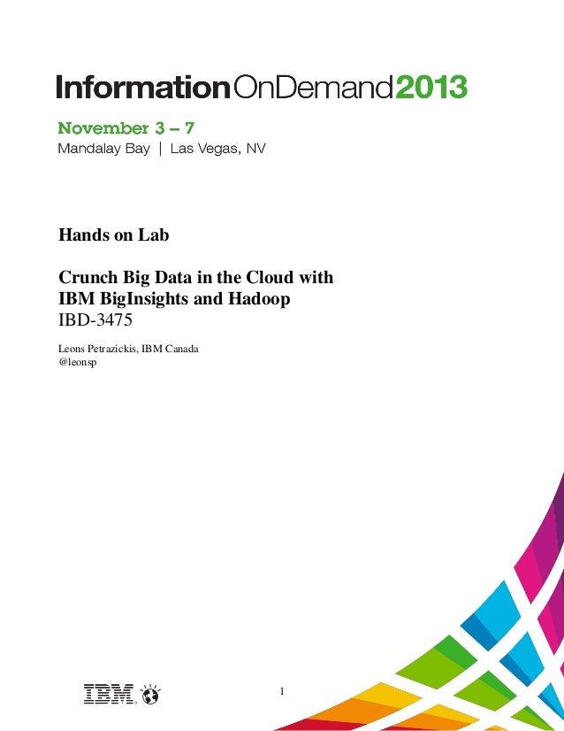 Hands on Lab Crunch Big Data in the Cloud with IBM BigInsights and Hadoop IBD-3475 Leons Petrazickis, IBM Canada @leonsp  ...