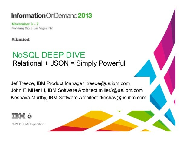 NoSQL DEEP DIVE Relational + JSON = Simply Powerful Jef Treece, IBM Product Manager jtreece@us.ibm.com John F. Miller III,...