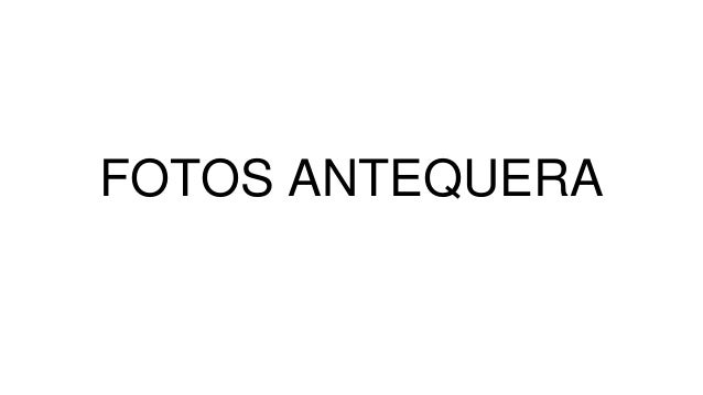 FOTOS ANTEQUERA