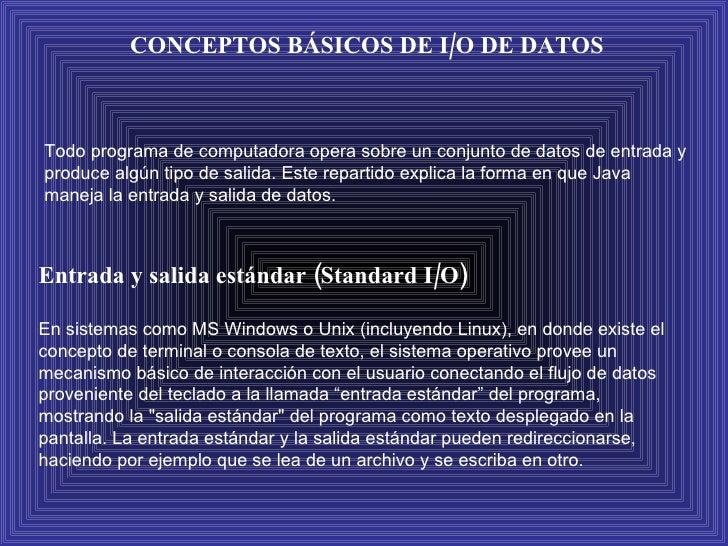CONCEPTOS BÁSICOS DE I/O DE DATOS Todo programa de computadora opera sobre un conjunto de datos de entrada y produce algún...