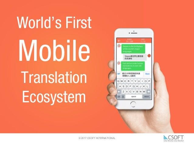 © 2017 CSOFT INTERNATIONAL World's First Mobile Translation Ecosystem