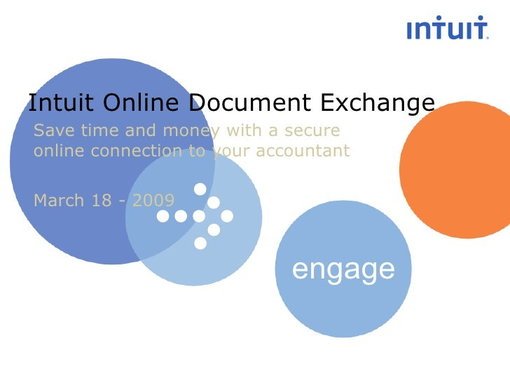 Intuit Online Document Exchange Save time and money with a secure online connection to your accountant March 18 - 2009