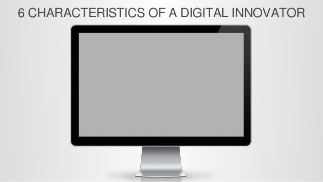 6 CHARACTERISTICS OF A DIGITAL INNOVATOR © All Rights Reserved