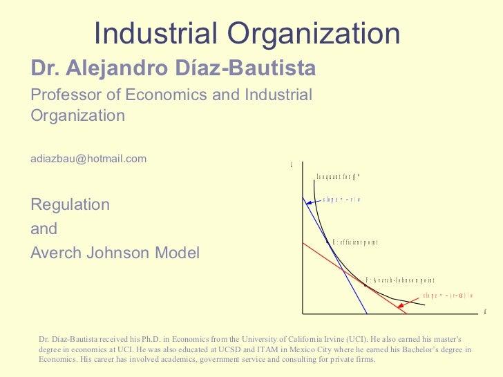 Industrial Organization Dr. Alejandro Díaz-Bautista   Professor of Economics and Industrial Organization [email_address] R...