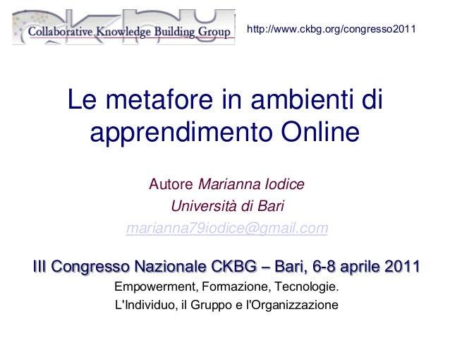 Le metafore in ambienti di apprendimento Online Autore Marianna Iodice Università di Bari marianna79iodice@gmail.com III C...