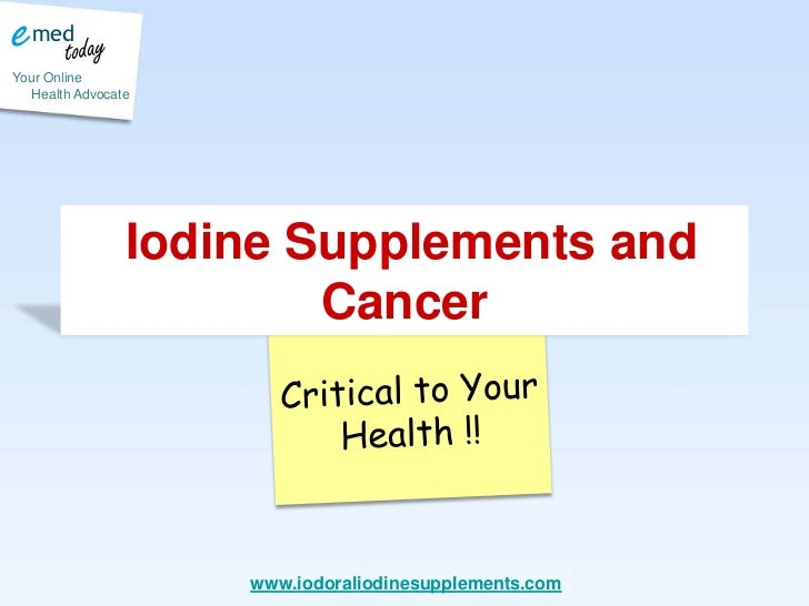 Iodine Supplements and Cancer<br />Critical to Your Health !!<br />