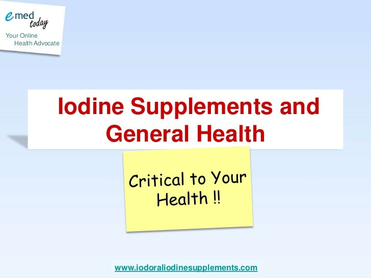 Iodine Supplements and General Health<br />Critical to Your Health !!<br />