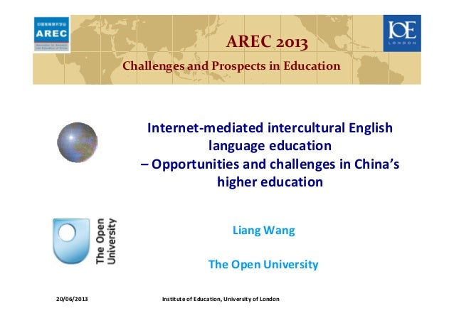 Liang WangThe Open UniversityAREC 2013Challenges and Prospects in EducationInternet-mediated intercultural Englishlanguage...