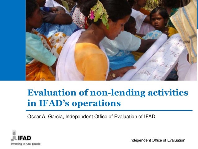 Independent Office of Evaluation- 1 - Evaluation of non-lending activities in IFAD's operations Oscar A. Garcia, Independe...