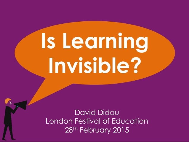Is Learning Invisible? David Didau London Festival of Education 28th February 2015