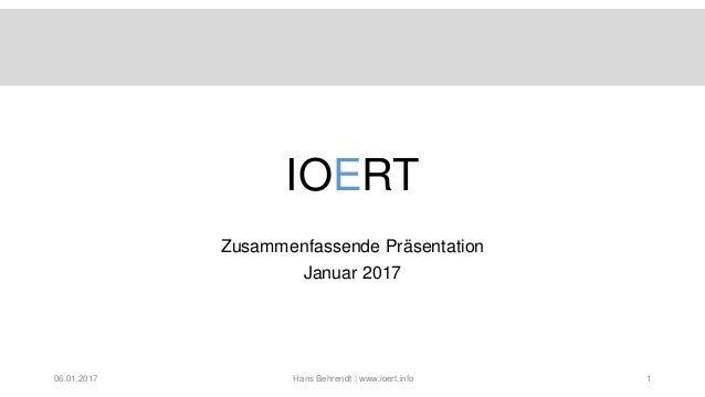 Hans Behrendt | www.ioert.info IOERT Zusammenfassende Präsentation Januar 2017 06.01.2017 1