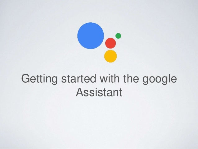 Getting started with the google Assistant