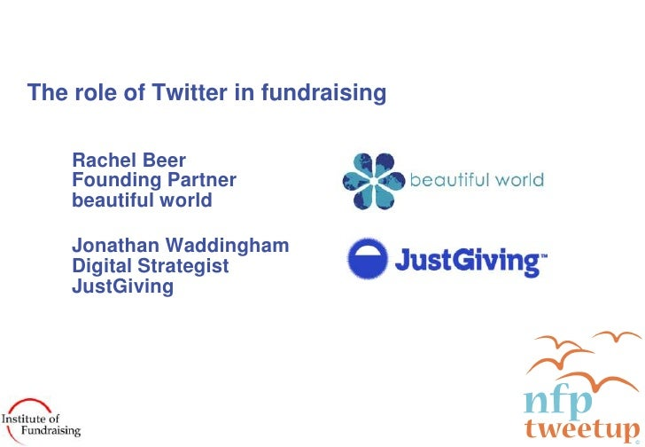The role of Twitter in fundraising<br />Rachel Beer<br />Founding Partner<br />beautiful world<br />Jonathan Waddingham<br...