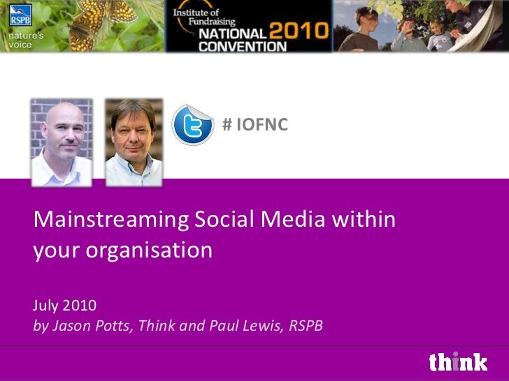 # IOFNC<br />Mainstreaming Social Media within your organisationJuly 2010<br />by Jason Potts, Think and Paul Lewis, RSPB<...