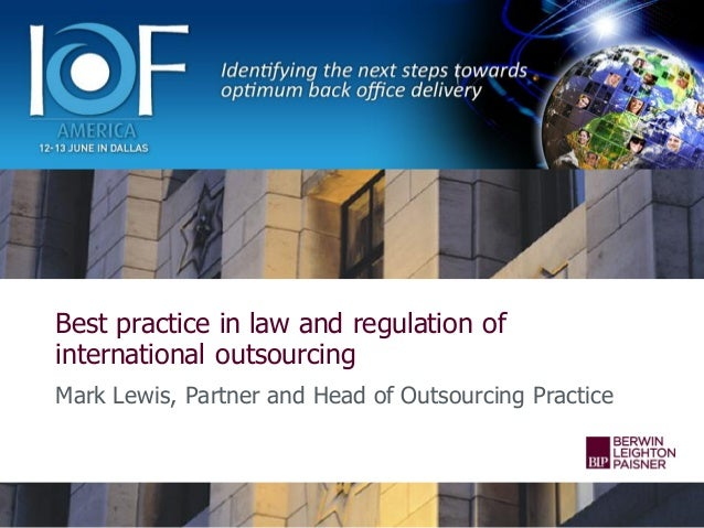 Best practice in law and regulation of international outsourcing Mark Lewis, Partner and Head of Outsourcing Practice