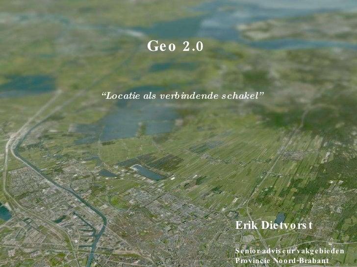 "GIDEON Geo 2.0 Erik Dietvorst Senior adviseur vakgebieden Provincie Noord-Brabant "" Locatie als verbindende schakel"""