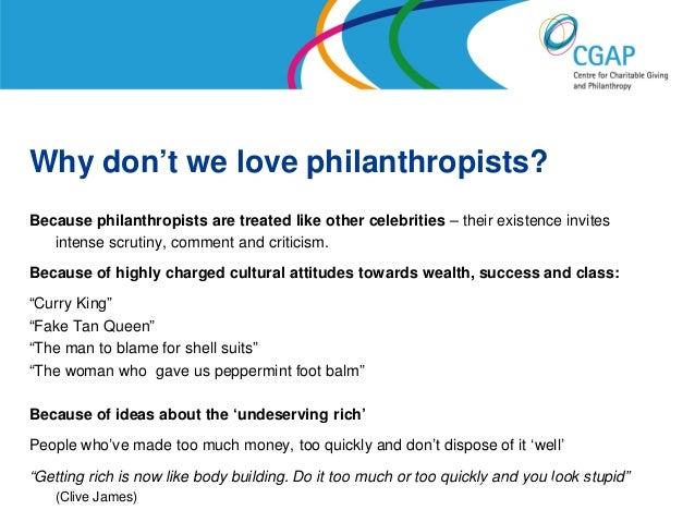 Why don't we love philanthropists?Because philanthropists are treated like other celebrities – their existence invites   i...
