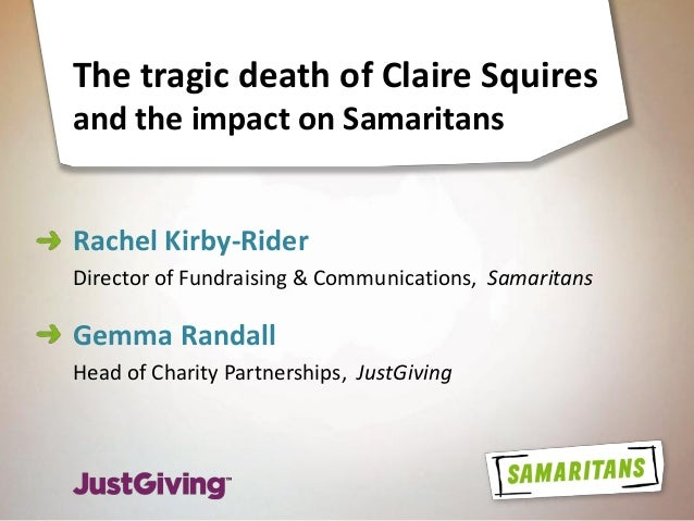 The tragic death of Claire Squires and the impact on Samaritans Rachel Kirby-Rider Director of Fundraising & Communication...