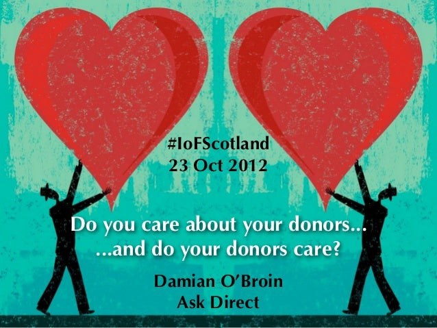 #IoFScotland          23 Oct 2012Do you care about your donors...  ...and do your donors care?         Damian O'Broin     ...