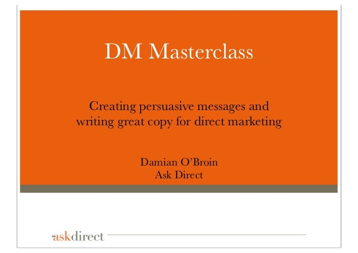 DM Masterclass  Creating persuasive messages andwriting great copy for direct marketing            Damian O'Broin         ...