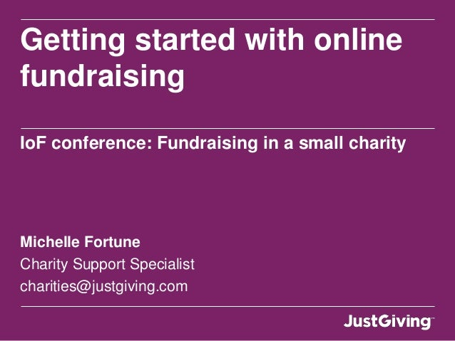 Getting started with onlinefundraisingIoF conference: Fundraising in a small charityMichelle FortuneCharity Support Specia...