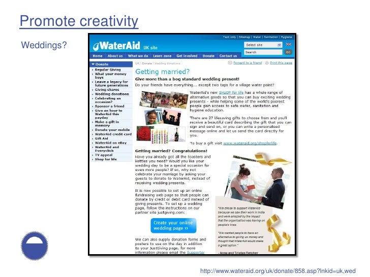 Promote creativity Weddings?                          http://www.wateraid.org/uk/donate/858.asp?lnkid=uk,wed