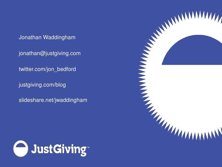Jonathan Waddingham  jonathan@justgiving.com  twitter.com/jon_bedford  justgiving.com/blog  slideshare.net/jwaddingham