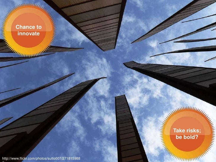 Chance to          innovate                                                       Take risks;                             ...