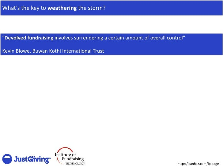 """What's the key to weathering the storm?    """"Devolved fundraising involves surrendering a certain amount of overall control..."""