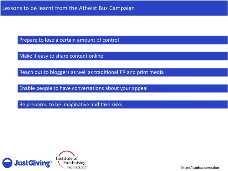 Lessons to be learnt from the Atheist Bus Campaign          Prepare to lose a certain amount of control        Make it eas...
