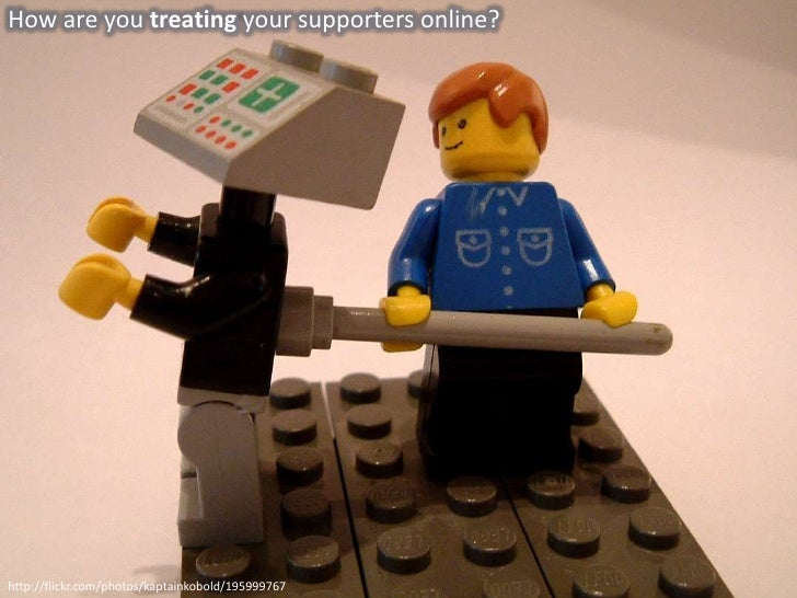 How are you treating your supporters online?     http://flickr.com/photos/kaptainkobold/195999767