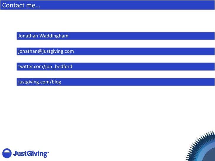 Contact me…        Jonathan Waddingham      jonathan@justgiving.com      twitter.com/jon_bedford      justgiving.com/blog