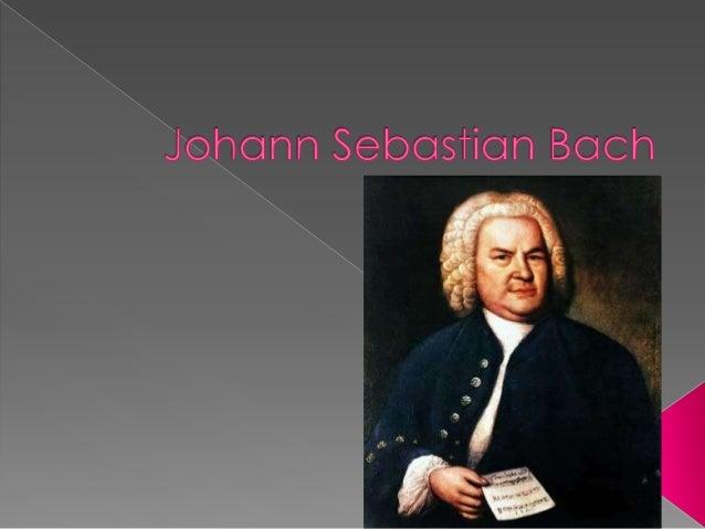    Johann Sebastian Bach was born on March    21, 1685 in Eisenach, Thuringia small town in    Germany, where his    fath...