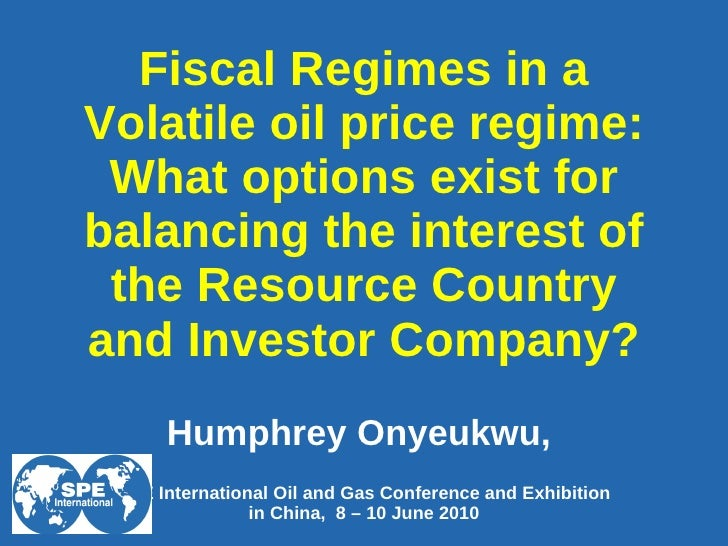 Fiscal Regimes in a Volatile oil price regime: What options exist for balancing the interest of the Resource Country and I...