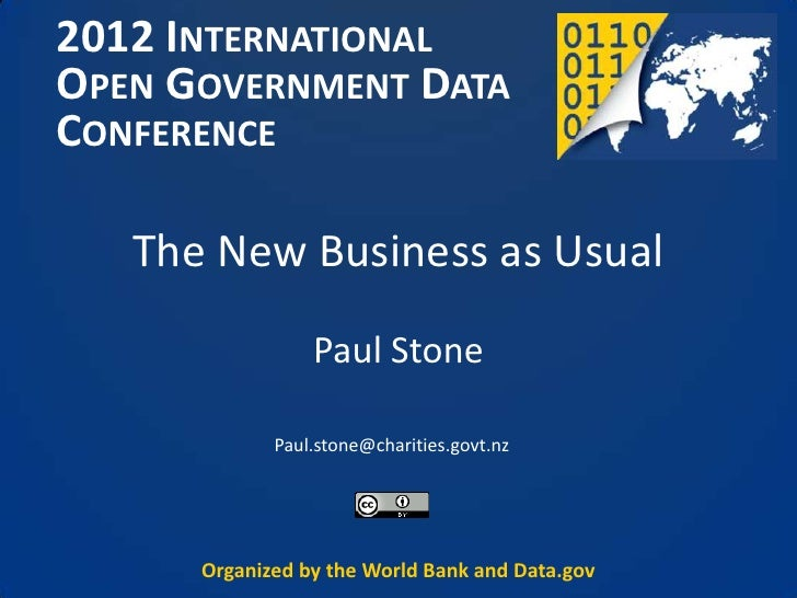 2012 INTERNATIONALOPEN GOVERNMENT DATACONFERENCE   The New Business as Usual                 Paul Stone             Paul.s...