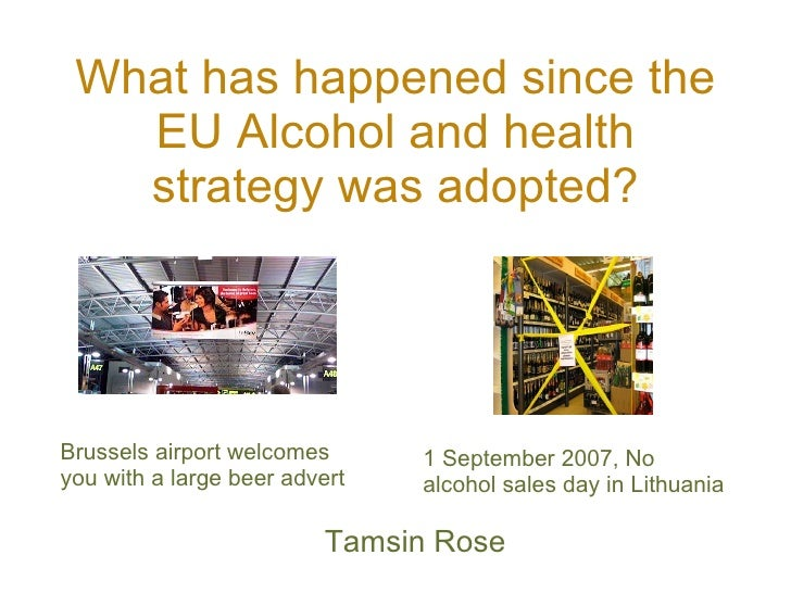 What has happened since the EU Alcohol and health strategy was adopted? <ul><li>Tamsin Rose </li></ul>Brussels airport wel...
