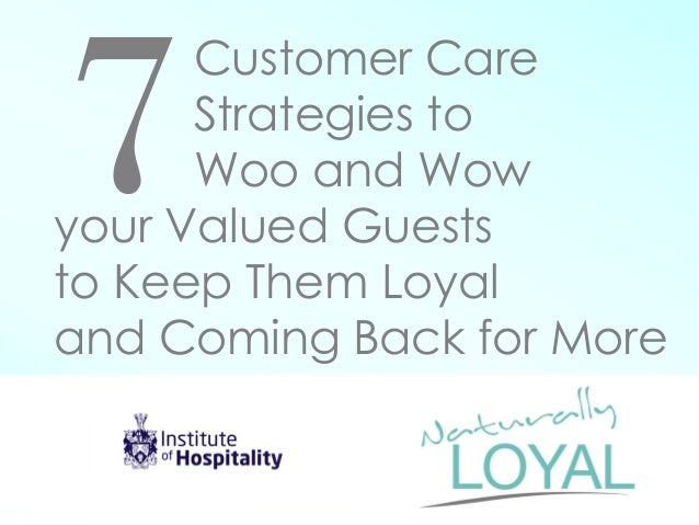 Customer Care Strategies to Woo and Wow your Valued Guests to Keep Them Loyal and Coming Back for More