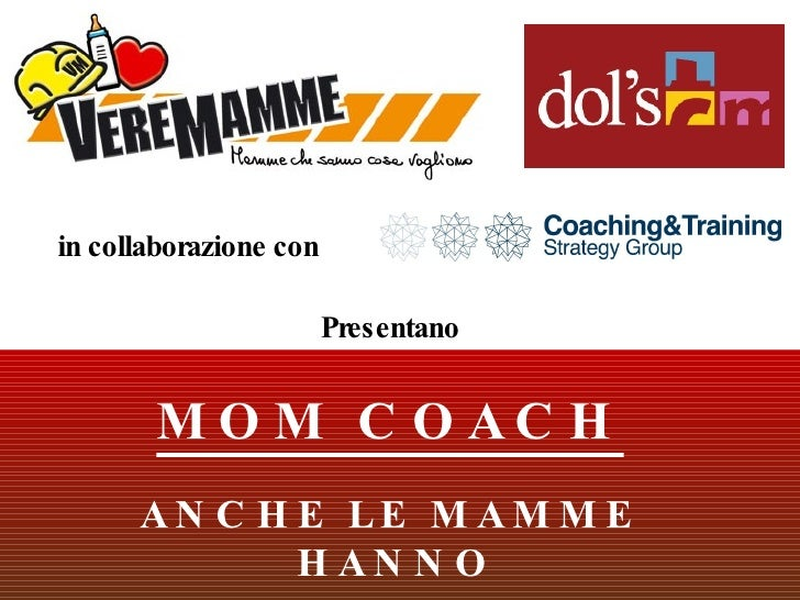 <ul><ul><li>in collaborazione con </li></ul></ul><ul><ul><li>Presentano </li></ul></ul><ul><li>MOM COACH </li></ul><ul><li...