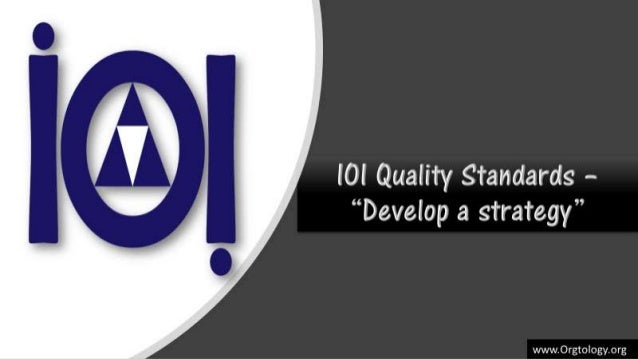 www.orgtology.org Phase 1: Define the organisation • IOI Standard 1: Define the purpose of an organisation. • IOI Standard...