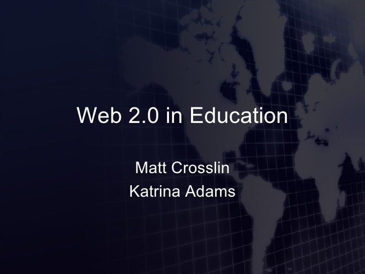 Web 2.0 in Education Matt Crosslin Katrina Adams