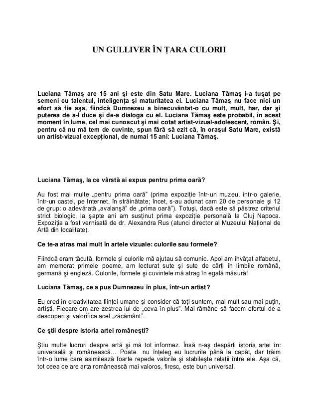UN GULLIVER ÎN ŢARA CULORII Luciana Tămaş are 15 ani şi este din Satu Mare. Luciana Tămaş i-a tuşat pe semeni cu talentul,...