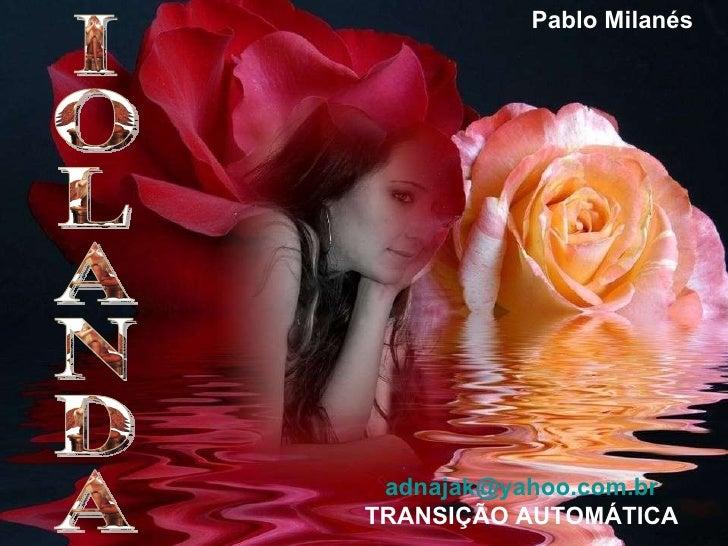 IOLANDA [email_address] TRANSIÇÃO AUTOMÁTICA Pablo Milanés