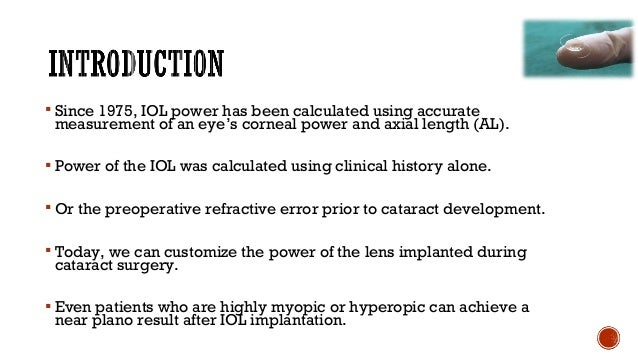  Since 1975, IOL power has been calculated using accurate measurement of an eye's corneal power and axial length (AL).  ...