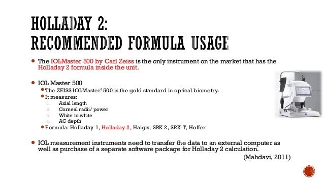 Axial length (mm) Formula < 20 mm Holladay II 20-22 mm Hoffer Q 22-24.5 mm SRK/T / Hoffer Q/Holladay (average) > 24.5-26 m...