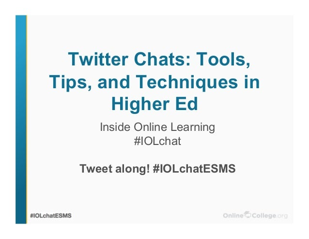 Twitter Chats: Tools,Tips, and Techniques inHigher EdInside Online Learning#IOLchatTweet along! #IOLchatESMS
