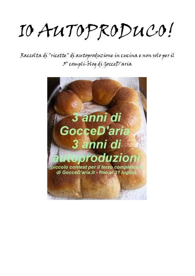 """IO AUTOPRODUCO! Raccolta di """"ricette"""" di autoproduzione in cucina e non solo per il 3° compli-blog di GocceD'aria"""