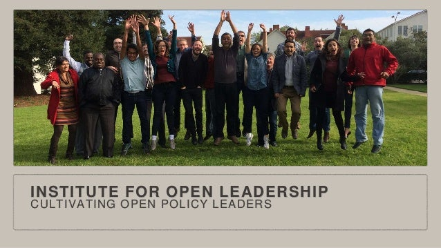 INSTITUTE FOR OPEN LEADERSHIP CULTIVATING OPEN POLICY LEADERS