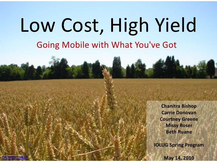Low Cost, High Yield<br />Going Mobile with What You've Got<br />Chanitra BishopCarrie Donovan<br />Courtney Greene<br />M...
